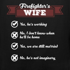 Firefighter's Wife - Yes, he is working. No I don' - Men's Premium Tank