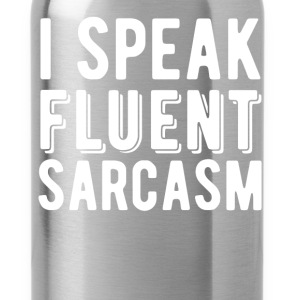 Fluent Sarcasm - I speak fluent sarcasm - Water Bottle