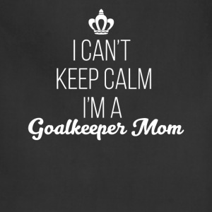 Goalkeeper Mom - I can't keep calm I'm a Goalkeepe - Adjustable Apron