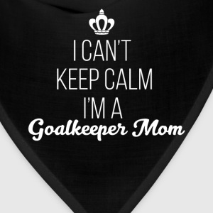 Goalkeeper Mom - I can't keep calm I'm a Goalkeepe - Bandana