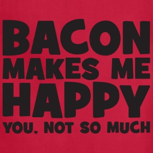 Bacon Makes Me Happy - You, Not So Much T-Shirts - Adjustable Apron