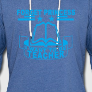 forget_princess_i_want_to_be_theacher_ - Unisex Lightweight Terry Hoodie