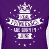 Real Princesses are born in June Princess birthday - Women's T-Shirt