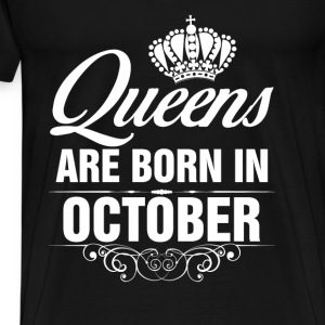 Queens Are Born In October Tshirt Tanks - Men's Premium T-Shirt
