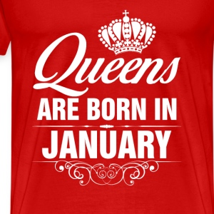 Queens Are Born In January Tshirt Tanks - Men's Premium T-Shirt