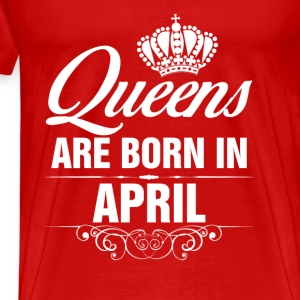 Queens Are Born In April Tshirt  Tanks - Men's Premium T-Shirt