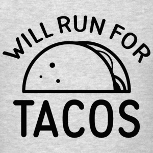 Will Run For Tacos - Men's T-Shirt
