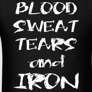 Blood, Sweat, Tears And Iron Sportswear - Men's T-Shirt