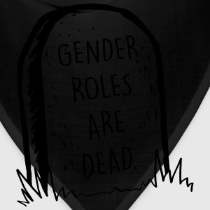 Gender roles are dead T-Shirts - Bandana