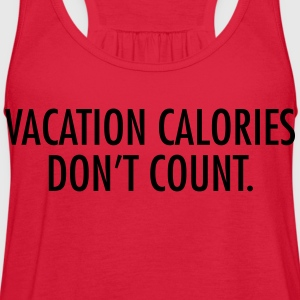Vacation calories don't count T-Shirts - Women's Flowy Tank Top by Bella