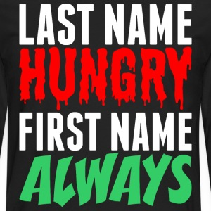 Last Name Hungry First Name Always T-Shirts - Men's Premium Long Sleeve T-Shirt