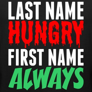 Last Name Hungry First Name Always T-Shirts - Men's Premium Tank