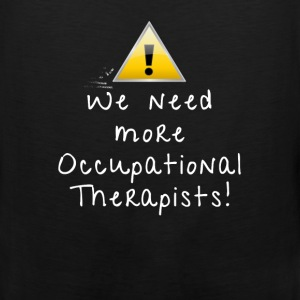 Occupational Therapist - We need more occupationa - Men's Premium Tank