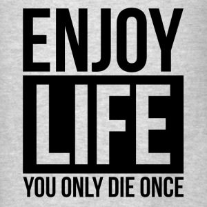 ENJOY LIFE YOU ONLY DIE ONCE Hoodies - Men's T-Shirt