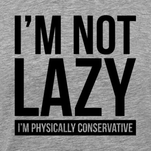 I'M NOT LAZY, I'M PHYSICALLY CONSERVATIVE Sportswear - Men's Premium T-Shirt