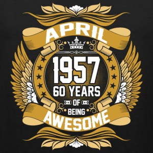 April 1957 60 Years Of Being Awesome T-Shirts - Men's Premium Tank
