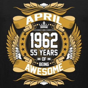 April 1962 55 Years Of Being Awesome T-Shirts - Men's Premium Tank