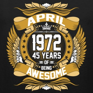 April 1972 45 Years Of Being Awesome T-Shirts - Men's Premium Tank