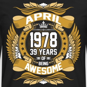 April 1978 39 Years Of Being Awesome T-Shirts - Men's Premium Long Sleeve T-Shirt