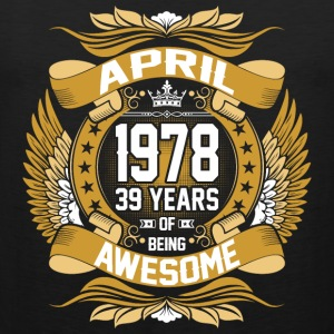 April 1978 39 Years Of Being Awesome T-Shirts - Men's Premium Tank