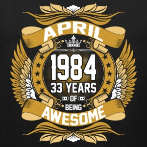 April 1984 33 Years Of Being Awesome T-Shirts - Men's Premium Tank