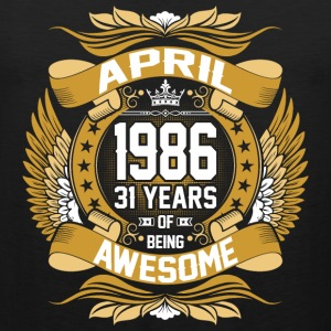 April 1986 31 Years Of Being Awesome T-Shirts - Men's Premium Tank