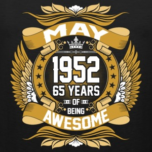May 1952 65 Years Of Being Awesome T-Shirts - Men's Premium Tank