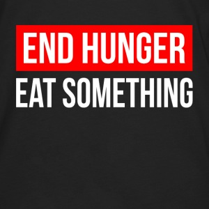END HUNGER EAT SOMETHING Hoodies - Men's Premium Long Sleeve T-Shirt