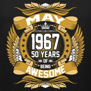May 1967 50 Years Of Being Awesome T-Shirts - Men's Premium Tank