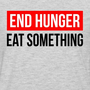 END HUNGER EAT SOMETHING T-Shirts - Men's Premium Long Sleeve T-Shirt