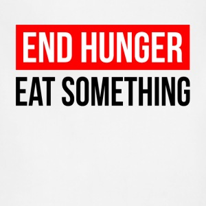 END HUNGER EAT SOMETHING T-Shirts - Adjustable Apron