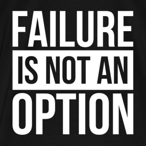 FAILURE IS NOT AN OPTION Hoodies - Men's Premium T-Shirt