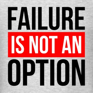 FAILURE IS NOT AN OPTION Tanks - Men's T-Shirt