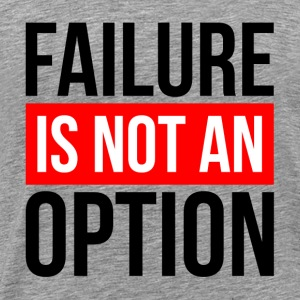 FAILURE IS NOT AN OPTION Tanks - Men's Premium T-Shirt