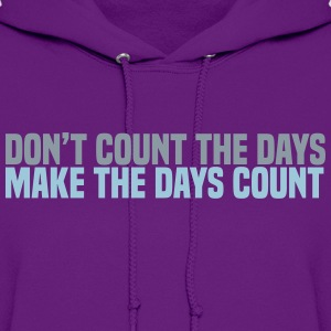 dont count the days T-Shirts - Women's Hoodie