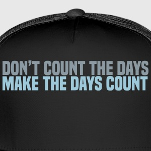 dont count the days T-Shirts - Trucker Cap