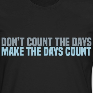 dont count the days T-Shirts - Men's Premium Long Sleeve T-Shirt