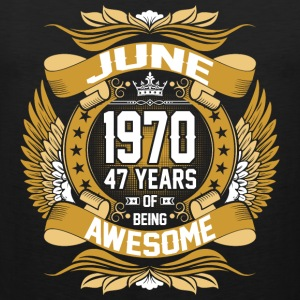 June 1970 47 Years Of Being Awesome T-Shirts - Men's Premium Tank