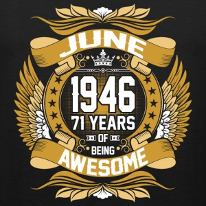 June 1946 71 Years Of Being Awesome T-Shirts - Men's Premium Tank