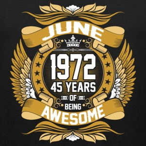 June 1972 45 Years Of Being Awesome T-Shirts - Men's Premium Tank