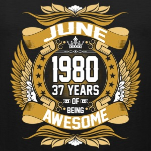June 1980 37 Years Of Being Awesome T-Shirts - Men's Premium Tank