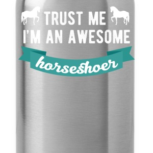 Horseshoer - Trust me I'm an awesome horseshoer - Water Bottle