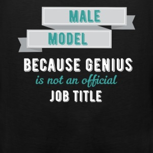 Male Model - Male model because genius is not an o - Men's Premium Tank