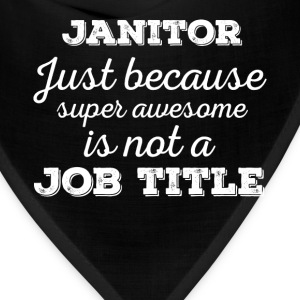 Janitor - Janitor just because super awesome is no - Bandana