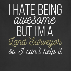 Land Surveyor - I hate being awesome but I'm a Lan - Adjustable Apron