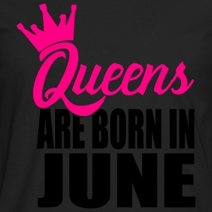 queens are born in june T-Shirts - Men's Premium Long Sleeve T-Shirt