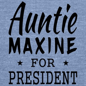 Auntie Maxine for President  Tanks - Unisex Tri-Blend T-Shirt by American Apparel