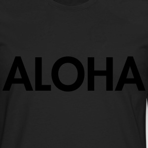 Aloha T-Shirts - Men's Premium Long Sleeve T-Shirt