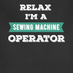 Sewing Machine Operator - Relax I'm a Sewing Machi - Adjustable Apron
