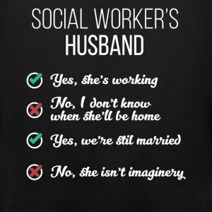 Social Worker's Husband - Yes, she's working. No,  - Men's Premium Tank